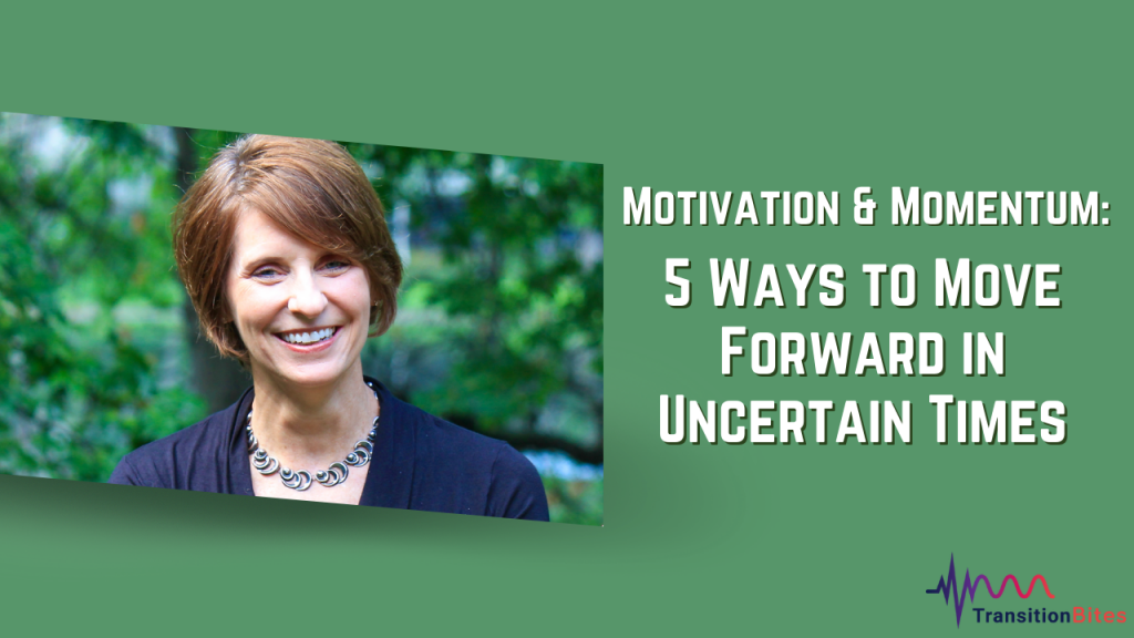 Motivation & Momentum:  5 Ways to Move Forward in Uncertain Times